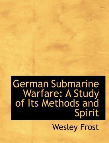 9780554848303: German Submarine Warfare: A Study of Its Methods and Spirit (Large Print Edition)
