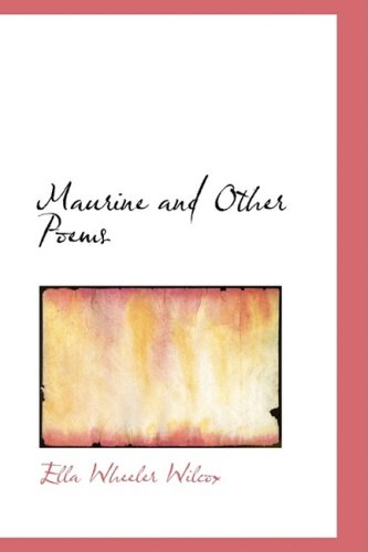 Maurine and Other Poems (0554860333) by Ella Wheeler Wilcox