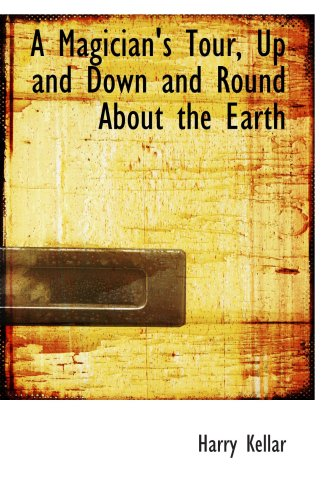 A Magician's Tour, Up and Down and Round About the Earth: Harry Kellar