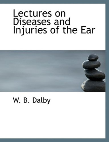 9780554879277: Lectures on Diseases and Injuries of the Ear (Large Print Edition)