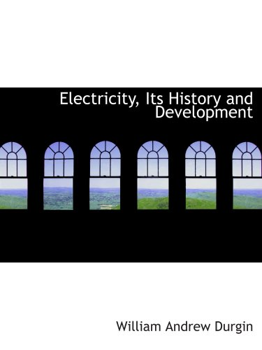 9780554879338: Electricity, Its History and Development