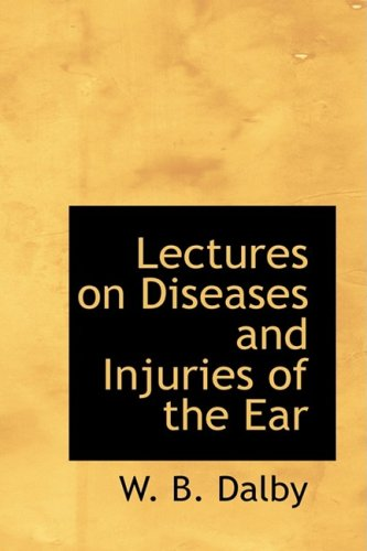 9780554879345: Lectures on Diseases and Injuries of the Ear
