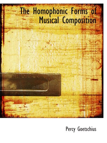 9780554881430: The Homophonic Forms of Musical Composition