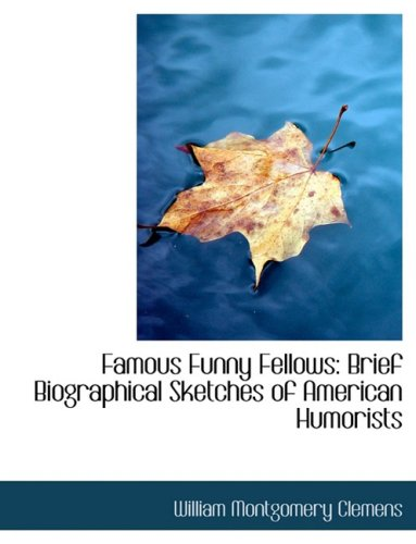 9780554882895: Famous Funny Fellows: Brief Biographical Sketches of American Humorists (Large Print Edition)