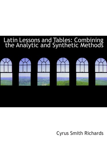 9780554883274: Latin Lessons and Tables: Combining the Analytic and Synthetic Methods