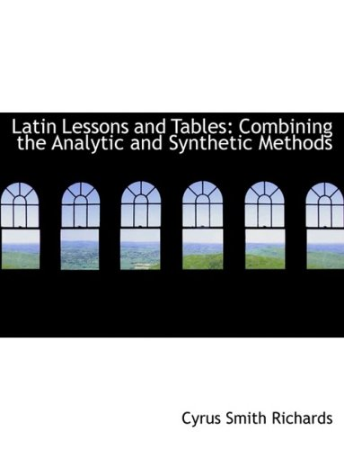9780554883298: Latin Lessons and Tables: Combining the Analytic and Synthetic Methods (Large Print Edition)