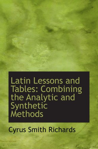 9780554883328: Latin Lessons and Tables: Combining the Analytic and Synthetic Methods