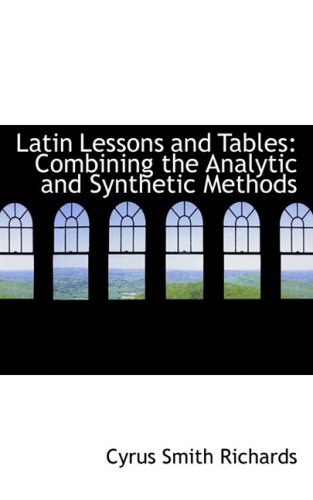 9780554883366: Latin Lessons and Tables: Combining the Analytic and Synthetic Methods