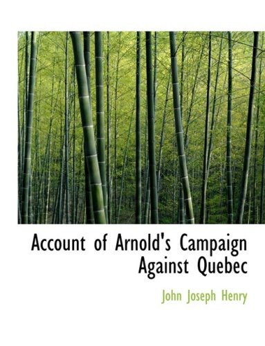 9780554888439: Account of Arnold's Campaign Against Quebec (Large Print Edition)