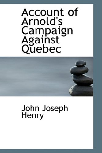 9780554888569: Account of Arnold's Campaign Against Quebec