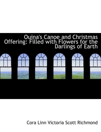 9780554896717: Ouina's Canoe and Christmas Offering: Filled with Flowers for the Darlings of Earth (Large Print Edition)