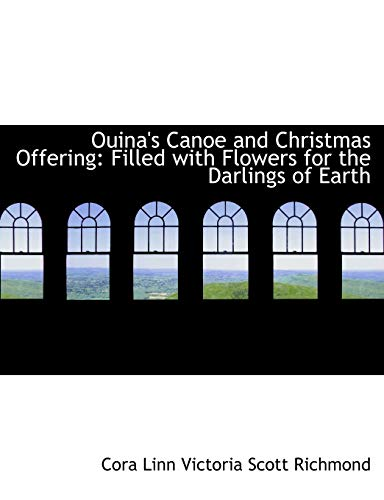 9780554896748: Ouina's Canoe and Christmas Offering: Filled with Flowers for the Darlings of Earth (Large Print Edition)
