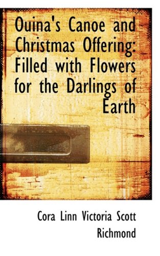 9780554896830: Ouina's Canoe and Christmas Offering: Filled with Flowers for the Darlings of Earth