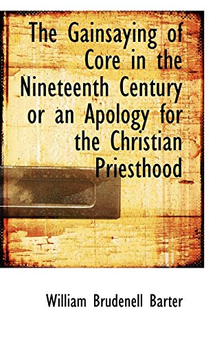 9780554898513: The Gainsaying of Core in the Nineteenth Century or an Apology for the Christian Priesthood