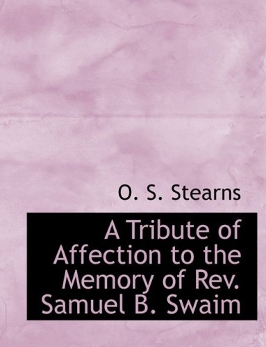 9780554912004: A Tribute of Affection to the Memory of Rev. Samuel B. Swaim (Large Print Edition)