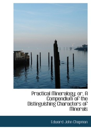 9780554919539: Practical Mineralogy; or, A Compendium of the Distinguishing Characters of Minerals (Large Print Edition)