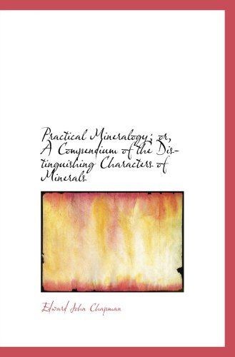 9780554919560: Practical Mineralogy; or, A Compendium of the Distinguishing Characters of Minerals