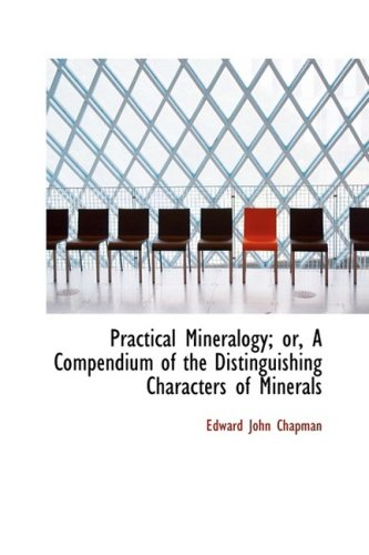 9780554919584: Practical Mineralogy; or, A Compendium of the Distinguishing Characters of Minerals
