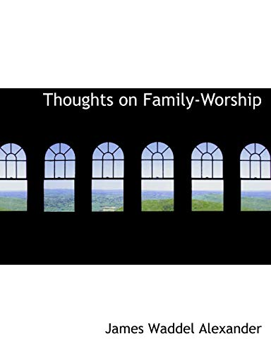 Thoughts on Family-Worship: James Waddel Alexander
