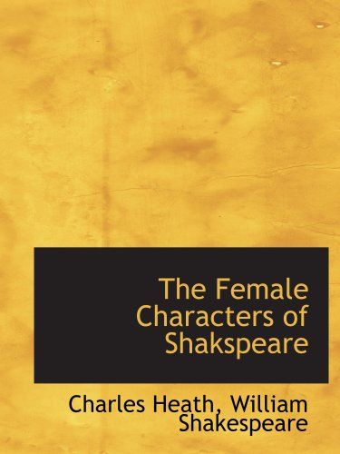 9780554930008: The Female Characters of Shakspeare