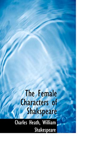 9780554930114: The Female Characters of Shakspeare