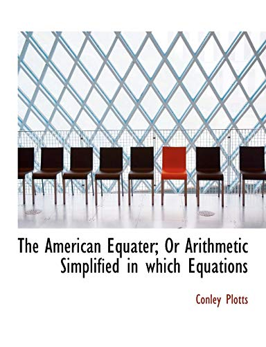 9780554932392: The American Equater; or Arithmetic Simplified in Which Equations