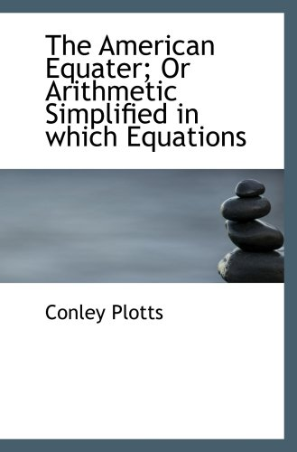 9780554932422: The American Equater; Or Arithmetic Simplified in which Equations