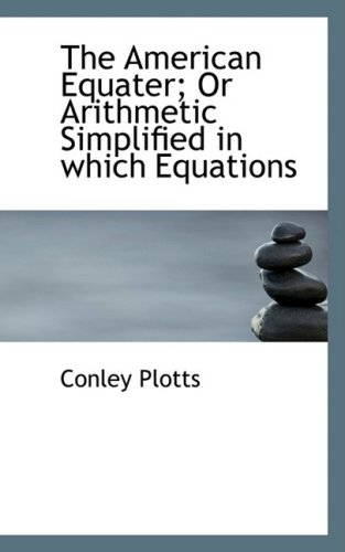 9780554932453: The American Equater; or Arithmetic Simplified in Which Equations