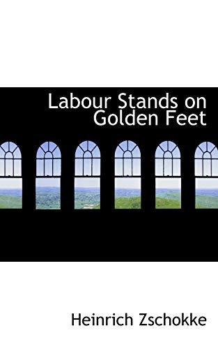 Labour Stands on Golden Feet: Heinrich Zschokke