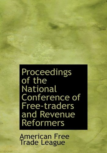 9780554948706: Proceedings of the National Conference of Free-traders and Revenue Reformers (Large Print Edition)