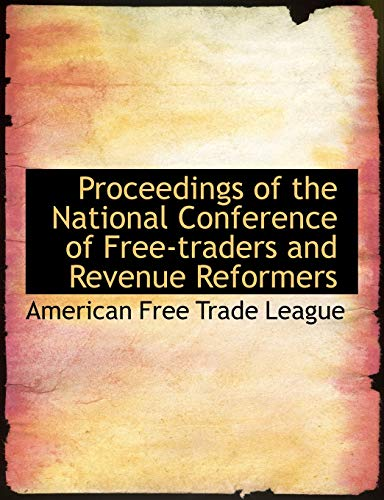 9780554948737: Proceedings of the National Conference of Free-traders and Revenue Reformers (Large Print Edition)