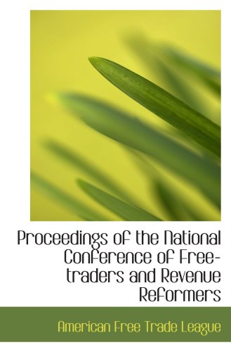 9780554948768: Proceedings of the National Conference of Free-traders and Revenue Reformers