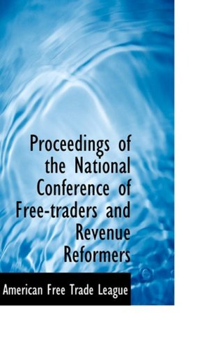 9780554948829: Proceedings of the National Conference of Free-traders and Revenue Reformers