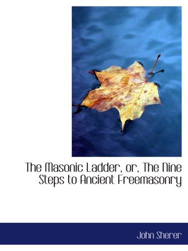 9780554950105: The Masonic Ladder, or, The Nine Steps to Ancient Freemasonry
