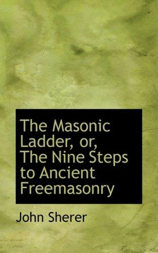 9780554950259: The Masonic Ladder, or, The Nine Steps to Ancient Freemasonry