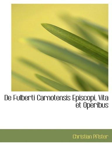 9780554955247: De Fulberti Carnotensis Episcopi, Vita et Operibus (Large Print Edition) (Latin Edition)