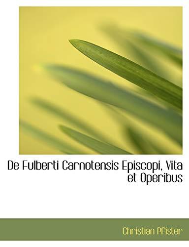9780554955278: De Fulberti Carnotensis Episcopi, Vita et Operibus (Large Print Edition) (Latin Edition)