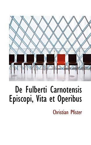 9780554955315: De Fulberti Carnotensis Episcopi, Vita et Operibus (Latin Edition)