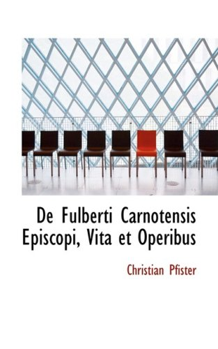 9780554955322: De Fulberti Carnotensis Episcopi, Vita et Operibus (Latin Edition)