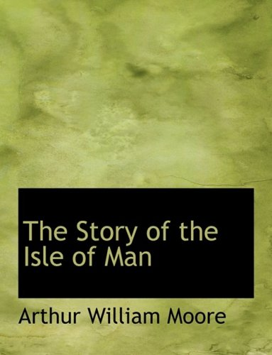 9780554956008: The Story of the Isle of Man (Large Print Edition)