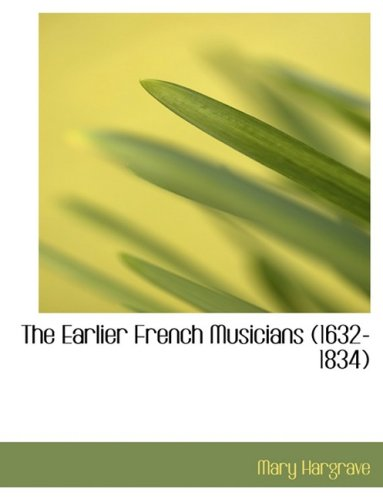 9780554956466: The Earlier French Musicians (1632-1834)
