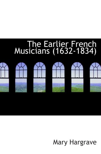 9780554956527: The Earlier French Musicians (1632-1834)