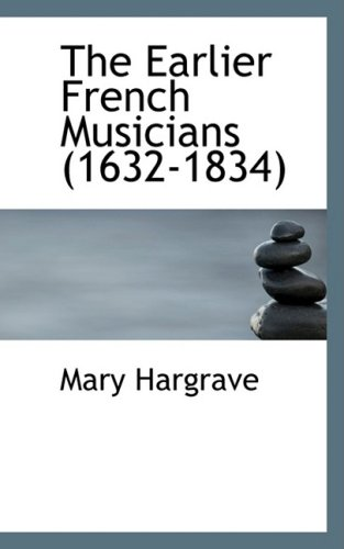 9780554956589: The Earlier French Musicians (1632-1834)