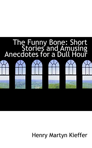 9780554957333: The Funny Bone: Short Stories and Amusing Anecdotes for a Dull Hour