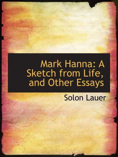 9780554957920: Mark Hanna: A Sketch from Life, and Other Essays