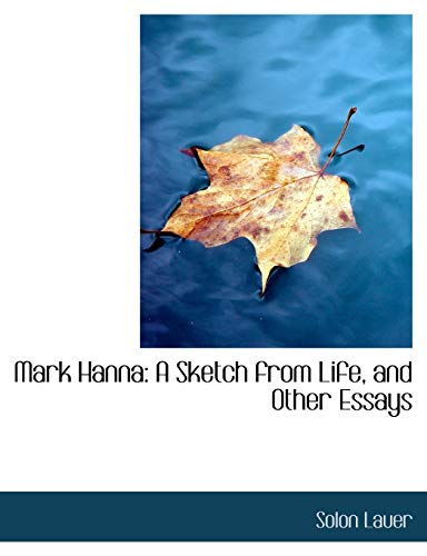 9780554957968: Mark Hanna: A Sketch from Life, and Other Essays (Large Print Edition)