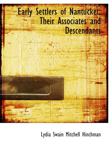9780554963303: Early Settlers of Nantucket: Their Associates and Descendants