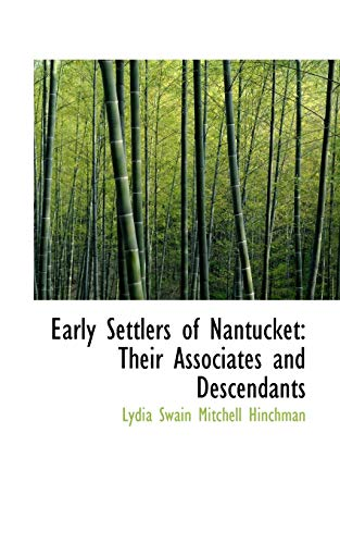 9780554963426: Early Settlers of Nantucket: Their Associates and Descendants