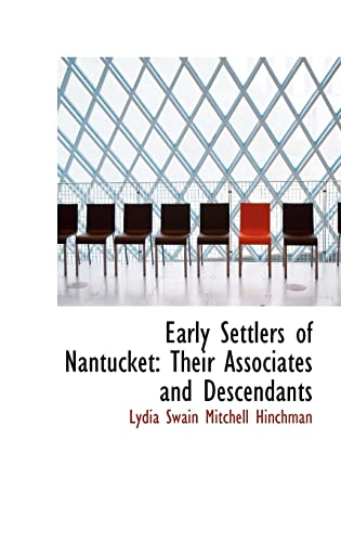 9780554963464: Early Settlers of Nantucket: Their Associates and Descendants