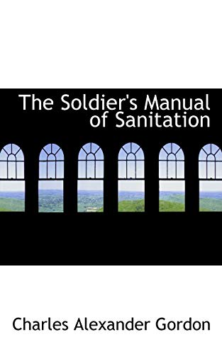 The Soldier s Manual of Sanitation (Paperback): Charles Alexander Gordon